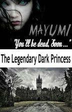 MAYUMI : The Legendary Dark Princess [On-Hold] by OhohCk