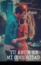 Tu Amor En Mi Oscuridad by natalas02