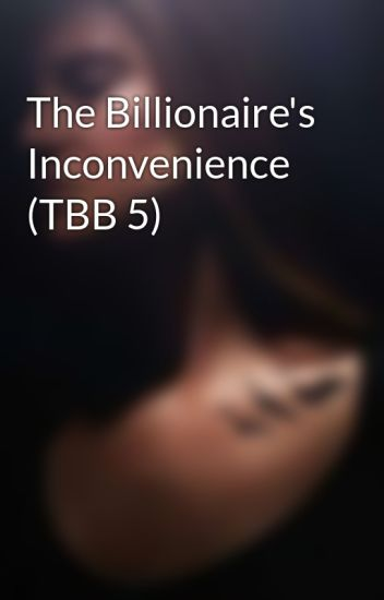 The Billionaire's Inconvenience (TBB 5) - Nami - Wattpad