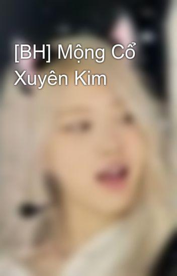 [BH] Mộng Cổ Xuyên Kim