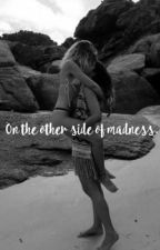 On the other side of madness || #Wattys2018 by ThisIsNotPunkRock