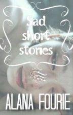 Sad Short Stories by AlanaJea