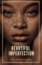 Beautiful Imperfection by PaulBernardAMGL