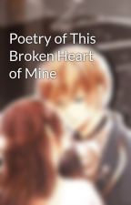 Poetry of This Broken Heart of Mine by SlightlyChipped