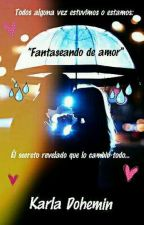 Fantaseando de Amor [Editando] by KarlaDoheMin