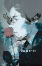 This Is My Life by _StayStrong_