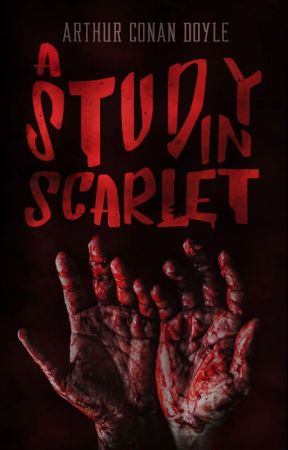 A STUDY IN SCARLET (Completed) by ArthurConanDoyle