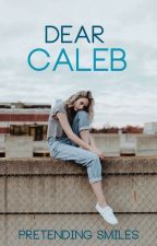 Dear Caleb  by Pretending_Smiles