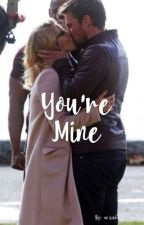 You're Mine (Olicity) Completed by woahbroitsmia
