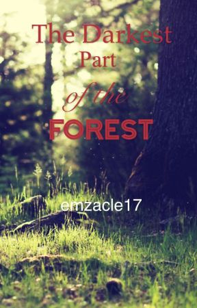 The Darkest Part of the Forest  by emzacle17