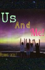 Us and Me by Emma_skillz