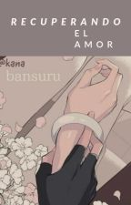 Recuperando el amor [SxS] by Kanade_Uchiha2