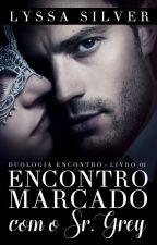 Encontro Marcado com o Sr. Grey - 1ª Temporada [COMPLETA] by Lyssa_Silver