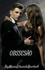 OBSESSÃO  by MariaEduardaBevilac6