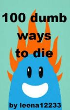 100 Dumb Ways To Die by leena12233