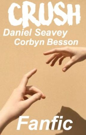 Crush | Corbyn Besson, Daniel Seavey Fanfic by Bellxxtumblr