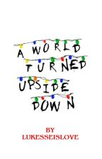A World Turned Upside Down: A Will X Reader X Mike (ST) by lukesseislove