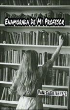 Enamorada De Mi Profesor  by vanesaGutirrez2