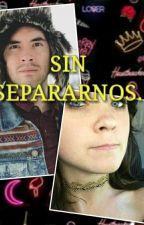 Sin Separarnos (( GERNAY )) 2da Temporada. by zzzzzz1615