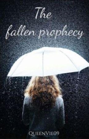 The Fallen Prophecy by QueenVie_09