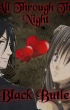 All Through The Night (A Black Butler Love Story) by ChrystalBright