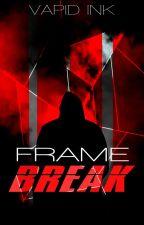 Frame Break by Vapid_Ink
