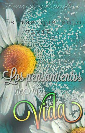 Los Pensamientos De La Vida  by theoriginalbanshee_