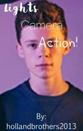 Lights, camera, action! (Harry Holland) {COMPLETED} by hollandbrothers2013