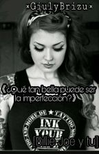 《¿Qué tan bella puede ser la imperfección?》[Billie Joe y Tu] by GiulyBrizu