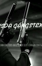 Vida Gángster (Reescribiendo) by SoleePerez