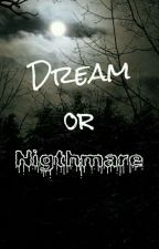 Dream Or Nigthmare by Cerbo13