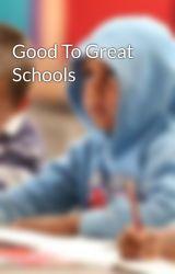 Good To Great Schools by goodtogreatschools