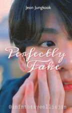 Perfectly Fake || JJK FF by infntbtsyeolliejin