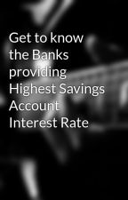 Get to know the Banks providing Highest Savings Account  Interest Rate by trendingfinance