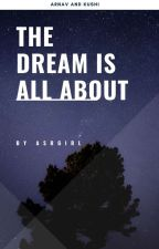 dream is all about (completed)  by ASRgirl55l