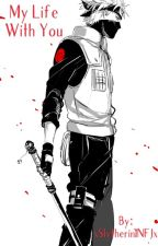 My Life With You (Kakashi Hatake Love Story) by xThatOneWriterGirlx