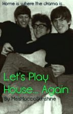 Let's Play House... Again by MissMaccaSunshine