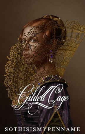 Gilded Cage by sothisismypenname
