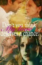 Don't you think my love deserves a chance? ( Under Editing) by ankitha21