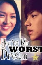 You're My Worst Dream by ilovememorethanyou
