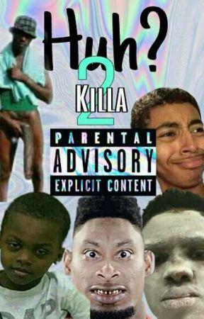 Huh? 2 by Killa-trymebih