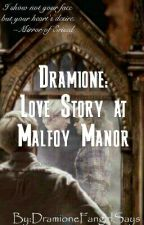 Dramione: Love Story at Malfoy Manor by DramioneFangirlSays