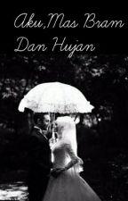 Aku,Mas Bram Dan Hujan (cerpen) by Bikinbaper93