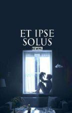 ∆ Et ipse solus ∆ |YM| |OMEGAVERSE| by BeMinl