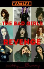 The Bad Girls Revenge by CertificoKacey