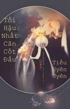 [BHTT][Edited][Hoàn] Tối Hậu Nhất Căn Cốt Đầu  - Tiểu Uyên Uyên by PhongLacJ