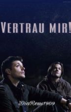Vertrau mir! (Supernatural FF) by DiaReus1909