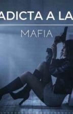 Adicta a la mafia por culpa del pasado. by RiversFlorsInYou