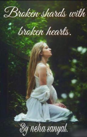 Broken shards with broken hearts. by Neha21ok