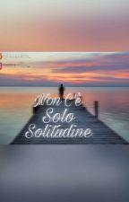 Non C'è Solo Solitudine  by lucapolizzii_